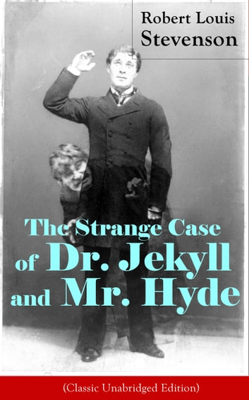 The Strange Case of Dr. Jekyll and Mr. Hyde (Classic Unabridged Edition) - Psychological thriller by the prolific Scottish novelist, poet and travel writer, author of Treasure Island, Kidnapped, Catriona, The Black Arrow and A Child's Garden of Verses ebook by Robert Louis Stevenson
