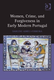 Women, Crime, and Forgiveness in Early Modern Portugal ebook by Darlene Abreu-Ferreira
