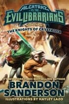The Knights of Crystallia - Alcatraz vs. the Evil Librarians ebook by Brandon Sanderson