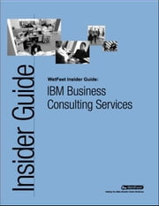 IBM Business Consulting Services: The WetFeet Insider Guide ebook by Wetfeet Staff