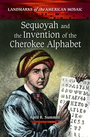 Sequoyah and the Invention of the Cherokee Alphabet ebook by April R. Summitt