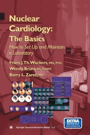 Nuclear Cardiology: The Basics - How to Set Up and Maintain a Laboratory ebook by Frans J. Th. Wackers, Wendy Bruni, Barry Zaret
