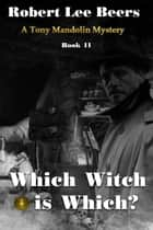 Which Witch is Which? - The Tony Mandolin Mysteries, #11 ebook by Robert Beers