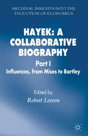 Hayek: A Collaborative Biography - Part 1 Influences from Mises to Bartley ebook by