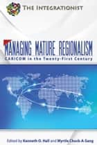 Managing Mature Regionalism ebook by Kenneth Hall; Myrtle Chuck-A-Sang