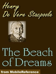 The Beach Of Dreams: A Story Of The True World (Mobi Classics) ebook by Henry De Vere Stacpoole
