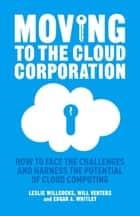 Moving to the Cloud Corporation - How to face the challenges and harness the potential of cloud computing ebook by L. Willcocks, W. Venters, E. Whitley