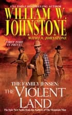 The Violent Land ebook by William W. Johnstone,J.A. Johnstone,J. Gary Shaw