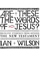 Are these the Words of Jesus? - Dramatic Evidence from Beyond the New Testament ebook by Ian Wilson