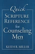 Quick Scripture Reference for Counseling Men ebook by Keith R. Miller