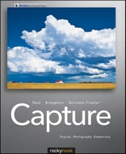 Capture - Digital Photography Essentials ebook by Glenn Rand,Chris Broughton,Amanda Quintenz-Fiedler