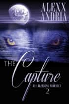 The Capture ebook by Alexx Andria