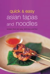 Quick & Easy Asian Tapas and Noodles - Recipes that are Easy, Delicious and Fun ebook by