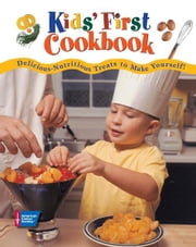 Kids' First Cookbook - Delicious-Nutritious Treats to Make Yourself! ebook by American Cancer Society