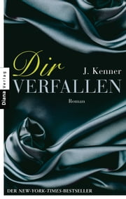 Dir verfallen - Roman ebook by J. Kenner, Christiane Burkhardt