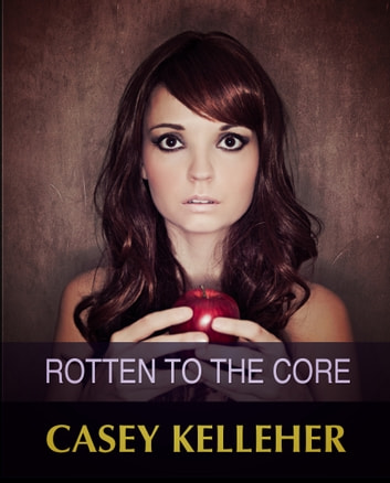 Rotten to the Core ebook by Casey Kelleher