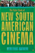 The Faber Book of New South American Cinema ebook by Demetrios Matheou