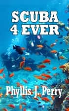 Scuba 4Ever ebook by Phyllis  J Perry