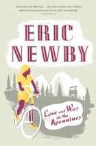 Love and War in the Apennines ebook by Eric Newby