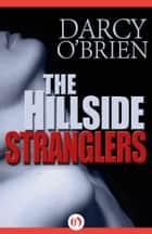 The Hillside Stranglers ebook by Darcy O'Brien