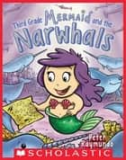 Third Grade Mermaid and the Narwhals ebook by Peter Raymundo