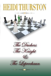 The Duchess, The Knight and the Leprechaun ebook by Heidi Thurston