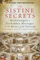 The Sistine Secrets - Michelangelo's Forbidden Messages in the Heart of the Vatican ebook by Benjamin Blech, Roy Doliner