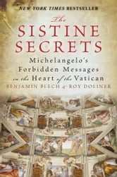 The Sistine Secrets - Michelangelo's Forbidden Messages in the Heart of the Vatican ebook by Benjamin Blech,Roy Doliner