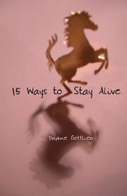 15 Ways to Stay Alive ebook by Kobo.Web.Store.Products.Fields.ContributorFieldViewModel