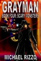 Grayman Book Four: Scary Monsters ebook by Michael Rizzo
