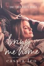 Bring Me Home ebook by Cassia Leo