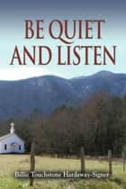 Be Quiet and Listen ebook by Billie Touchstone Hardaway-Signer