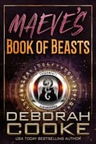 Maeve's Book of Beasts - The DragonFate Prequel ebook by Deborah Cooke
