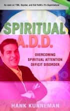 Spiritual A. D. D.: Overcoming Spiritual Attention Deficit Disorder ebook by Hank Kunneman