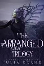 Arranged Omnibus - (1-3) ebook by Julia Crane
