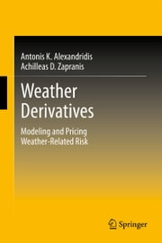 Weather Derivatives - Modeling and Pricing Weather-Related Risk ebook by Antonis Alexandridis K.,Achilleas D. Zapranis