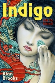 Indigo - Ink to Blood ebook by Alan Brooks