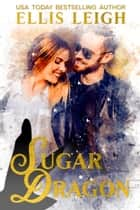 Sugar Dragon - A Kinship Cove Fun & Flirty Romance ebook by Ellis Leigh
