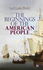 The Beginnings of the American People eBook by Carl Lotus Becker