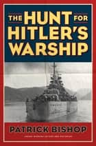 The Hunt for Hitler's Warship ebook by Patrick Bishop