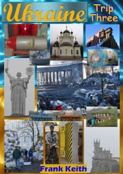 Ukraine: Trip Three ebook by Frank Keith