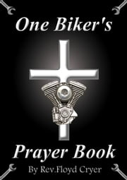One Biker's Prayer Book Cheatsheet - Biker's Prayer Series, #1 ebook by Rev. Floyd Cryer