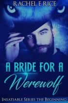 A Bride For A Werewolf: The Beginning - Insatiable Werewolf Series, #1 ebook by