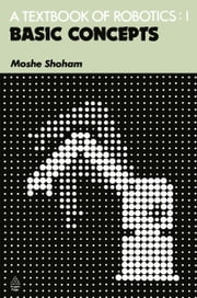 A Textbook of Robotics 1 - Basic Concepts ebook by M. Shoham