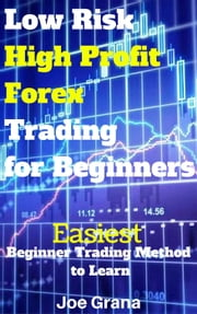 Low Risk High Profit Forex Trading for Beginners ebook by Joe Grana