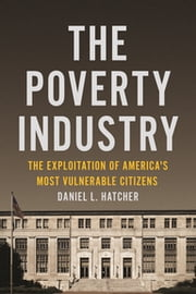 The Poverty Industry - The Exploitation of America's Most Vulnerable Citizens ebook by Daniel L. Hatcher