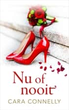 Nu of nooit ebook by Cara Connelly, Renée Zwijsen