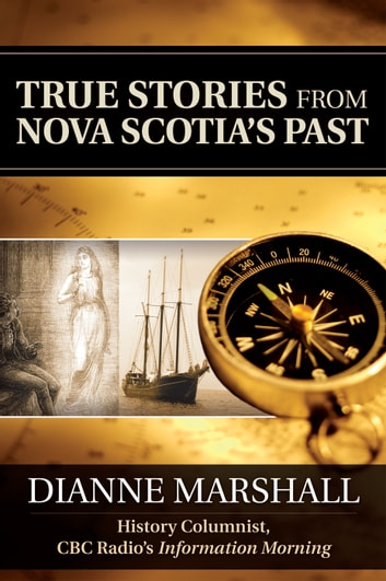 True Stories from Nova Scotia's Past ebook by Dianne Marshall