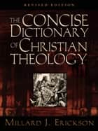 The Concise Dictionary of Christian Theology (Revised Edition) 電子書 by Millard J. Erickson