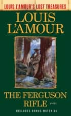 The Ferguson Rifle (Louis L'Amour's Lost Treasures) - A Novel ebook by Louis L'Amour